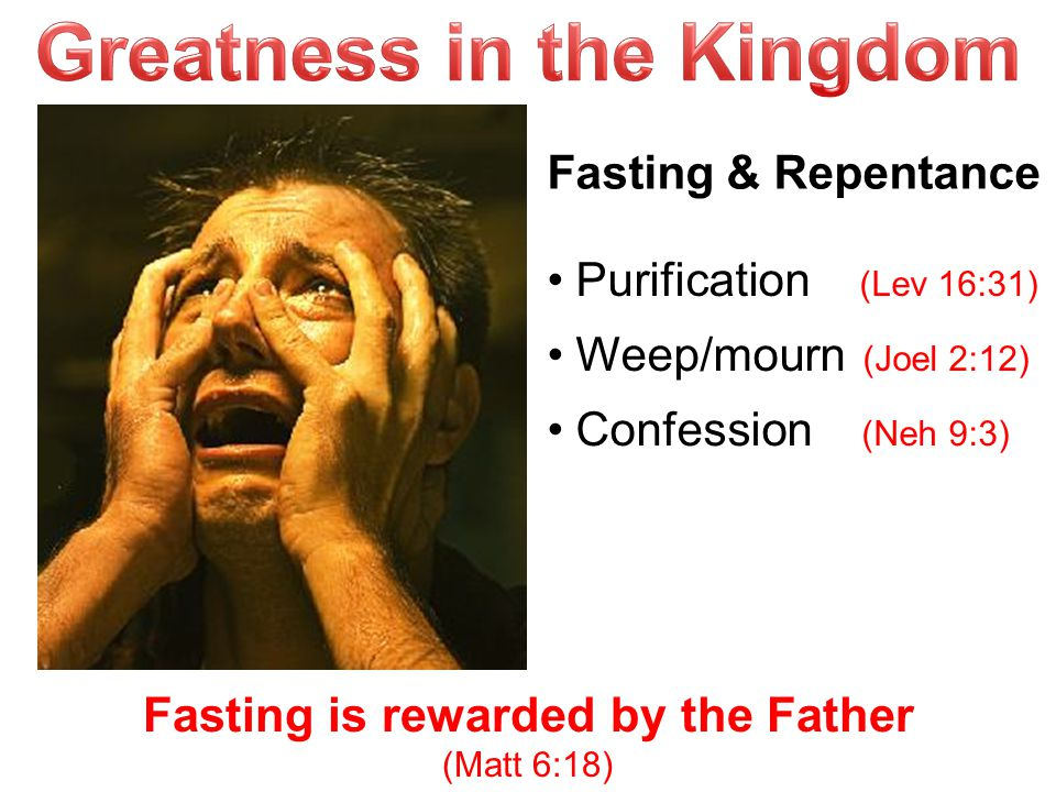 Greatness in the Kingdom Fasting is rewarded by the Father