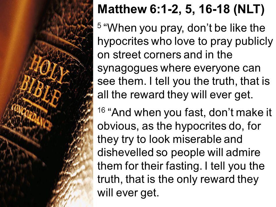 Matthew 6:1-2, 5, 16-18 (NLT)