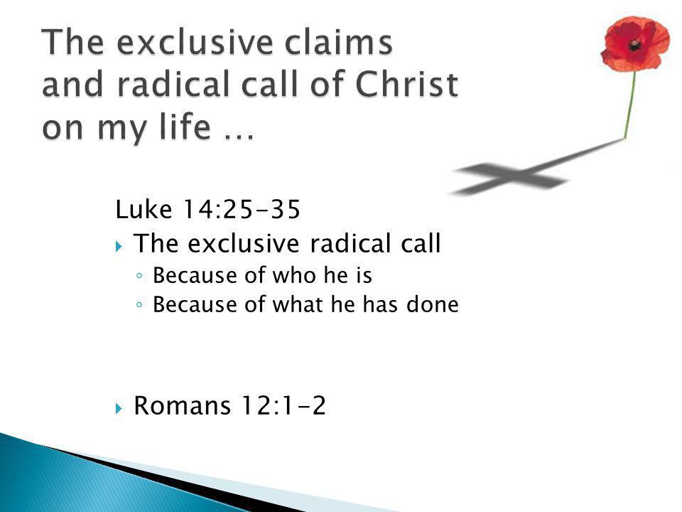 The exclusive claims and radical call of Christ on my life …