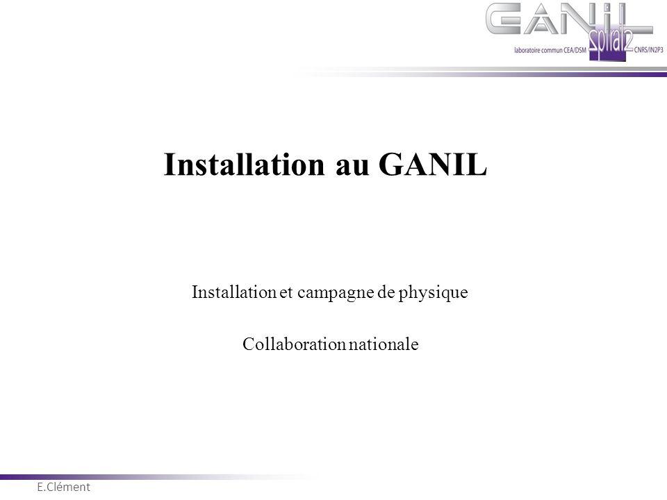 Installation au GANIL Installation et campagne de physique