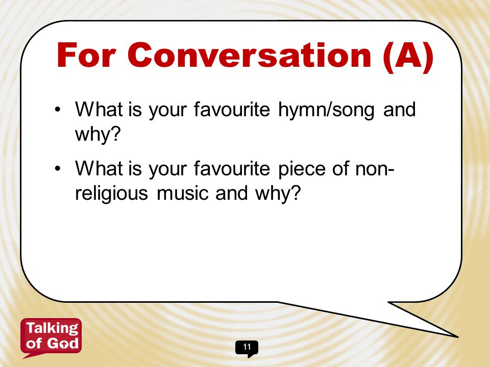 For Conversation (A) What is your favourite hymn/song and why