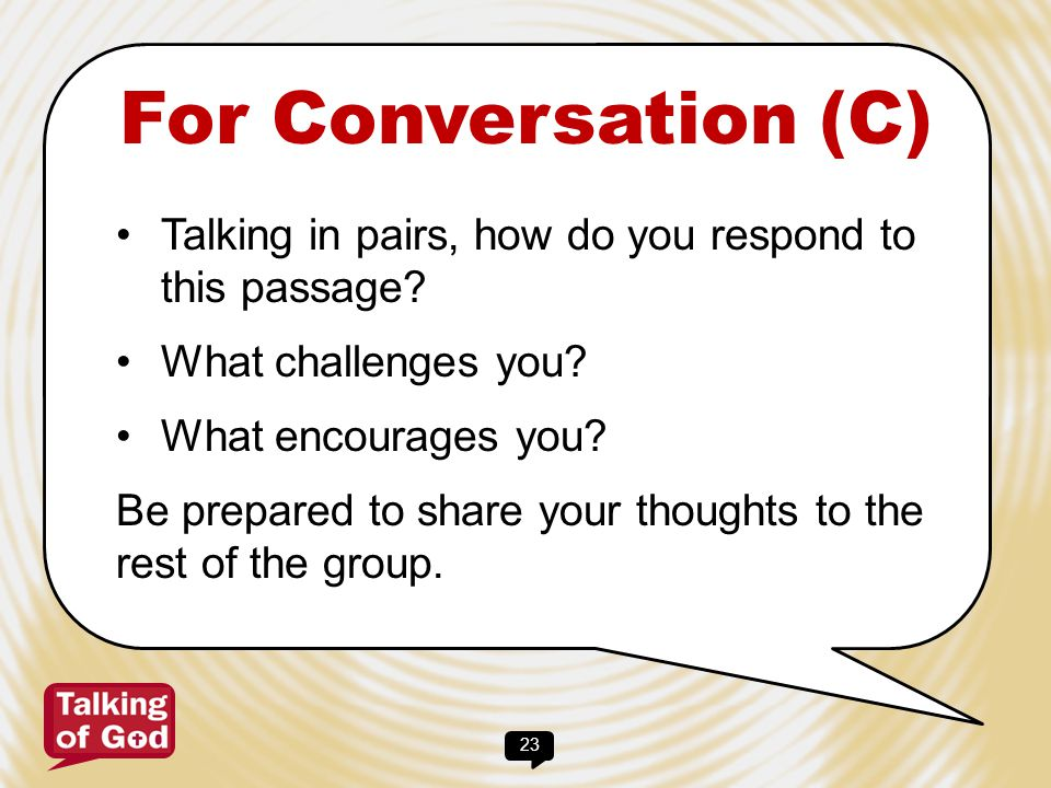 For Conversation (C) Talking in pairs, how do you respond to this passage What challenges you What encourages you