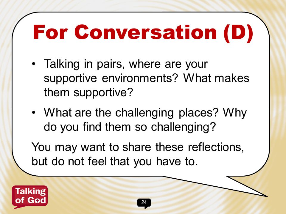 For Conversation (D) Talking in pairs, where are your supportive environments What makes them supportive