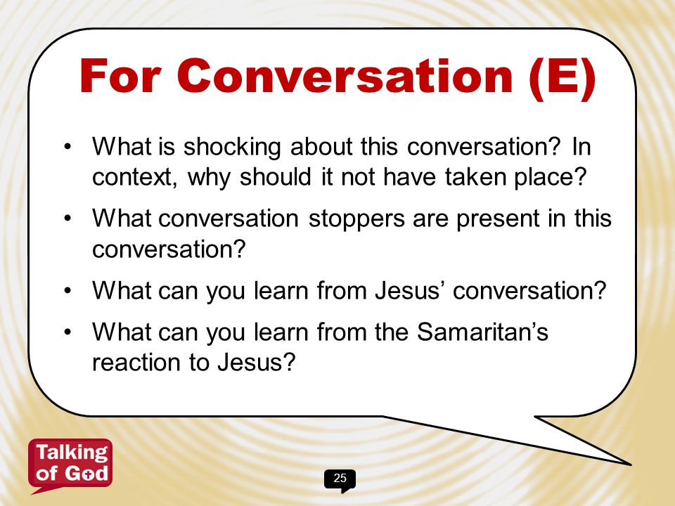 For Conversation (E) What is shocking about this conversation In context, why should it not have taken place