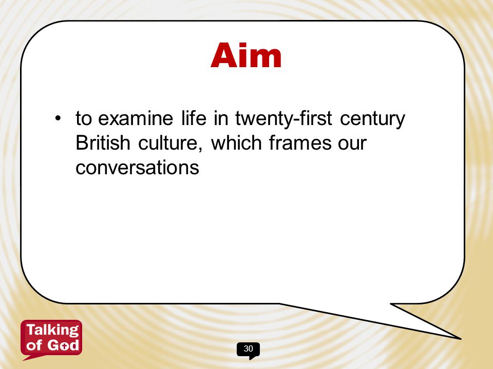Aim to examine life in twenty-first century British culture, which frames our conversations
