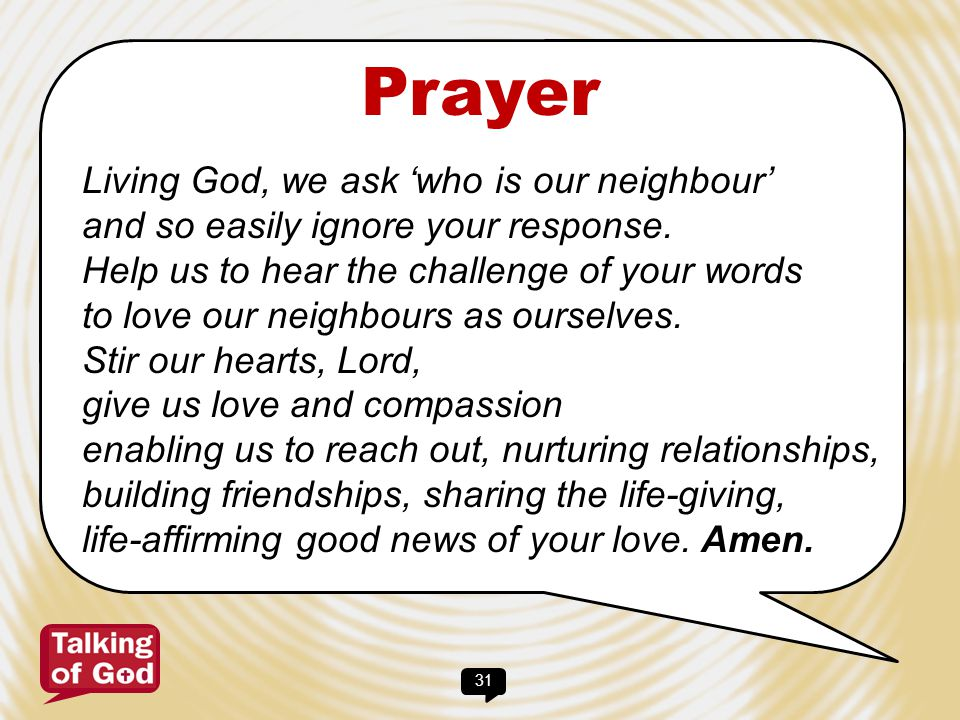 Prayer Living God, we ask 'who is our neighbour'
