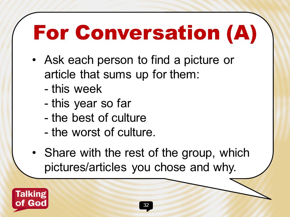 For Conversation (A) Ask each person to find a picture or article that sums up for them: