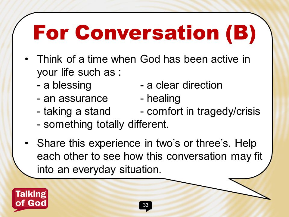 For Conversation (B) Think of a time when God has been active in your life such as :