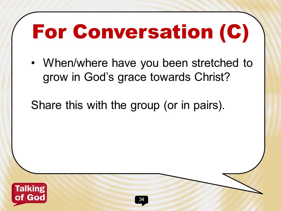 For Conversation (C) When/where have you been stretched to grow in God's grace towards Christ.