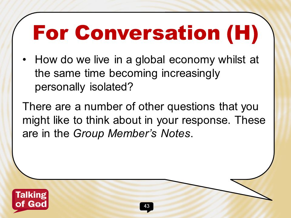 For Conversation (H) How do we live in a global economy whilst at the same time becoming increasingly personally isolated