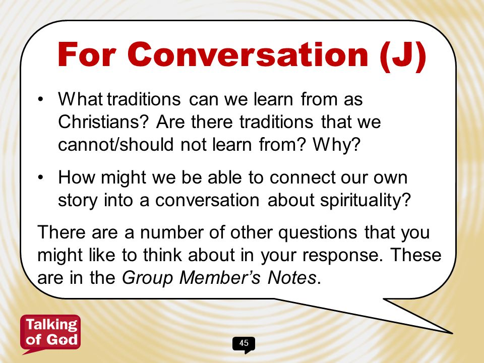 For Conversation (J) What traditions can we learn from as Christians Are there traditions that we cannot/should not learn from Why