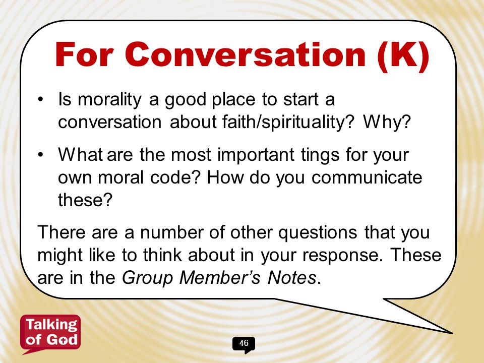 For Conversation (K) Is morality a good place to start a conversation about faith/spirituality Why
