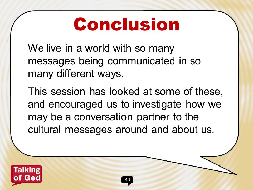 Conclusion We live in a world with so many messages being communicated in so many different ways.