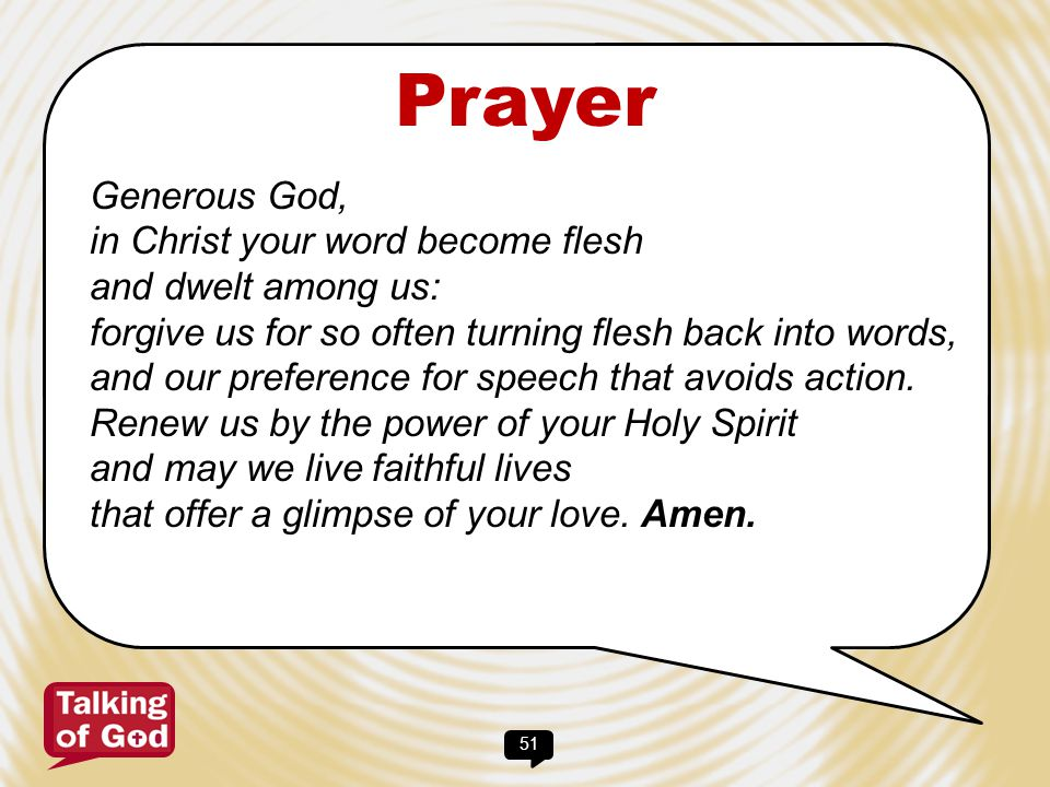Prayer Generous God, in Christ your word become flesh