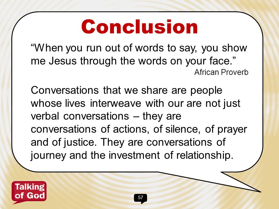 Conclusion When you run out of words to say, you show me Jesus through the words on your face. African Proverb.