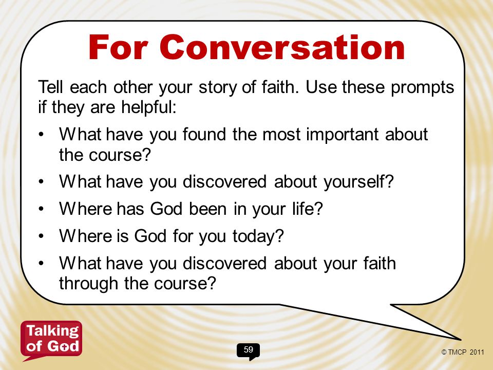 For Conversation Tell each other your story of faith. Use these prompts if they are helpful: