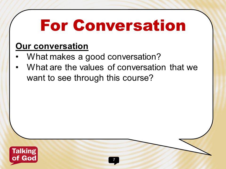 For Conversation Our conversation What makes a good conversation