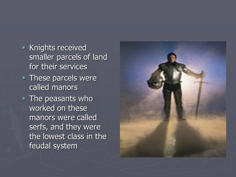 Knights received smaller parcels of land for their services
