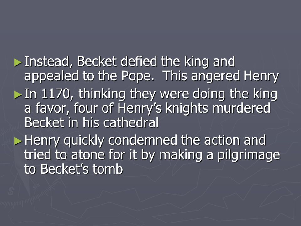 Instead, Becket defied the king and appealed to the Pope