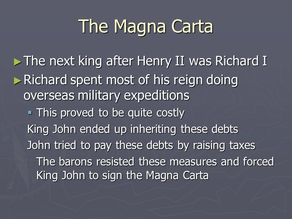 The Magna Carta The next king after Henry II was Richard I