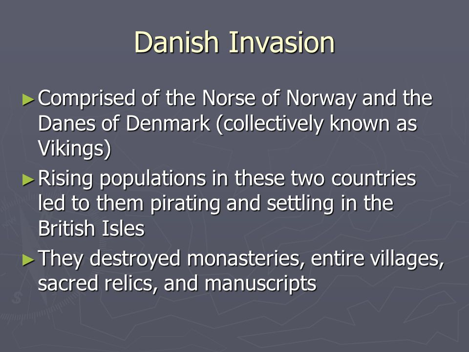 Danish Invasion Comprised of the Norse of Norway and the Danes of Denmark (collectively known as Vikings)