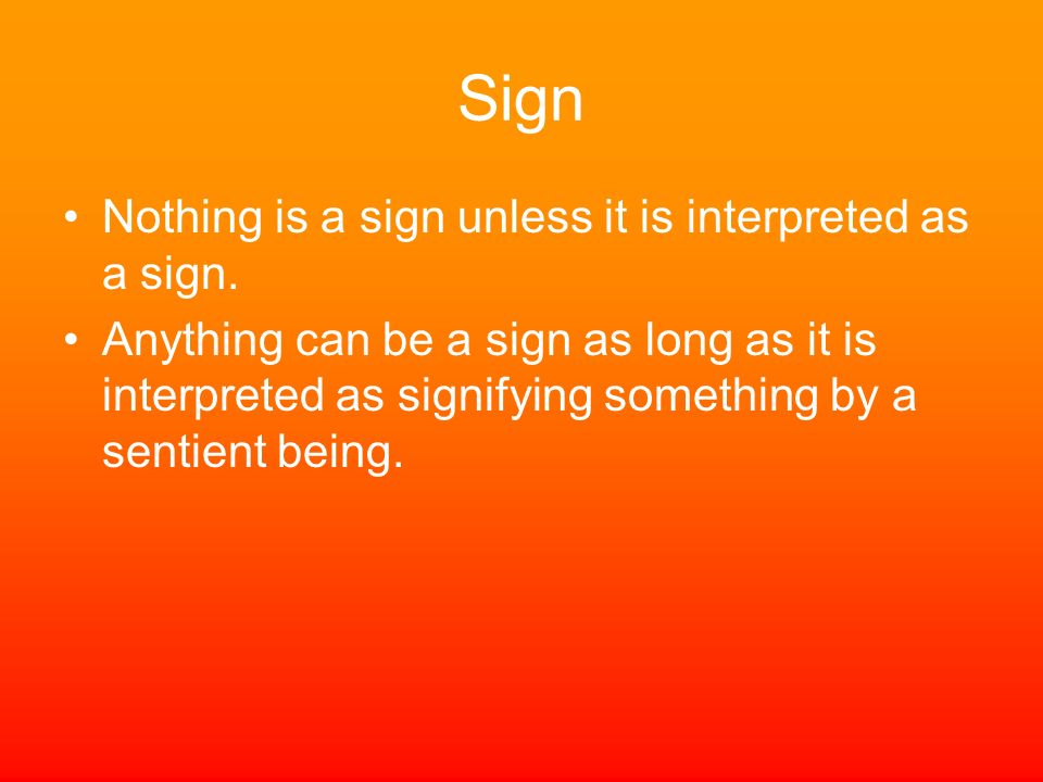 Sign Nothing is a sign unless it is interpreted as a sign.