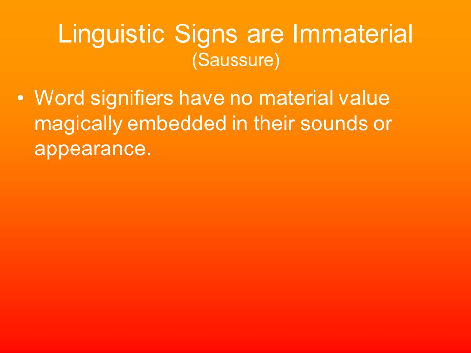 Linguistic Signs are Immaterial (Saussure)