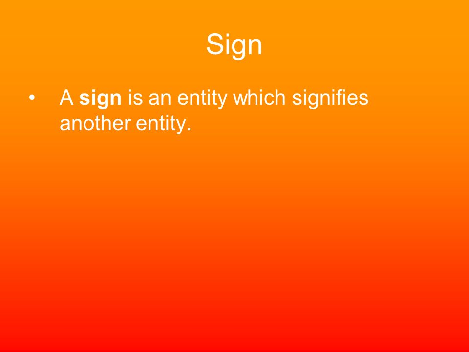 Sign A sign is an entity which signifies another entity.