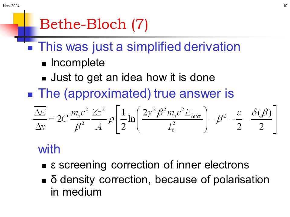 Bethe-Bloch (7) This was just a simplified derivation