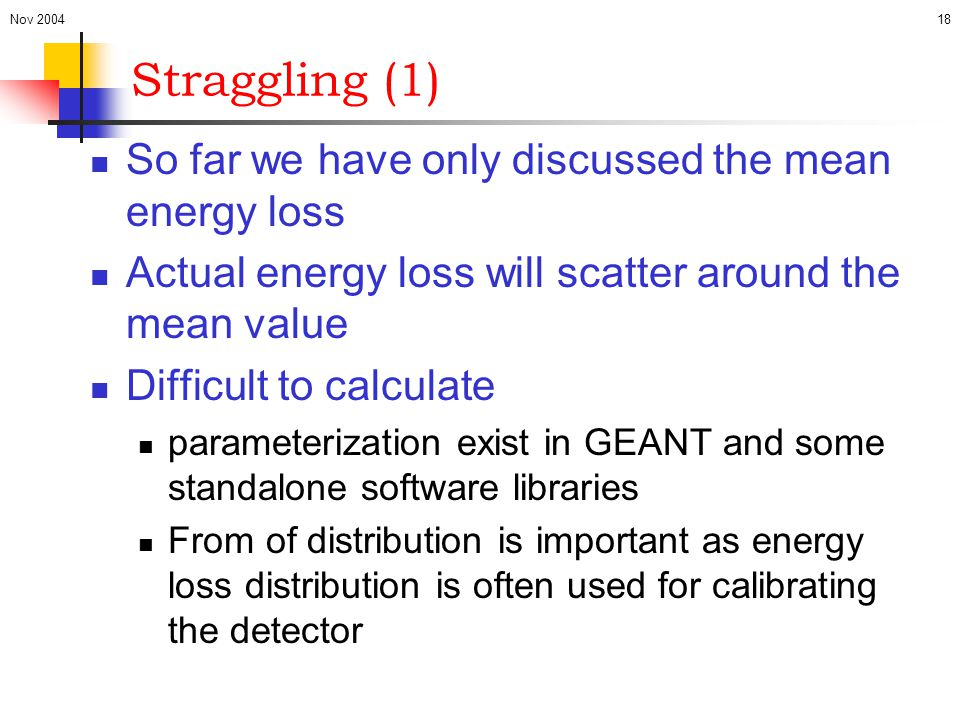 Straggling (1) So far we have only discussed the mean energy loss