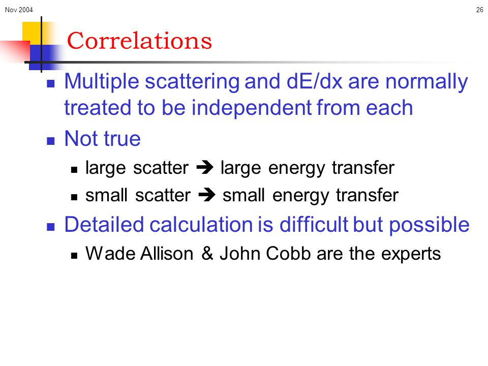 Nov 2004 Correlations. Multiple scattering and dE/dx are normally treated to be independent from each.