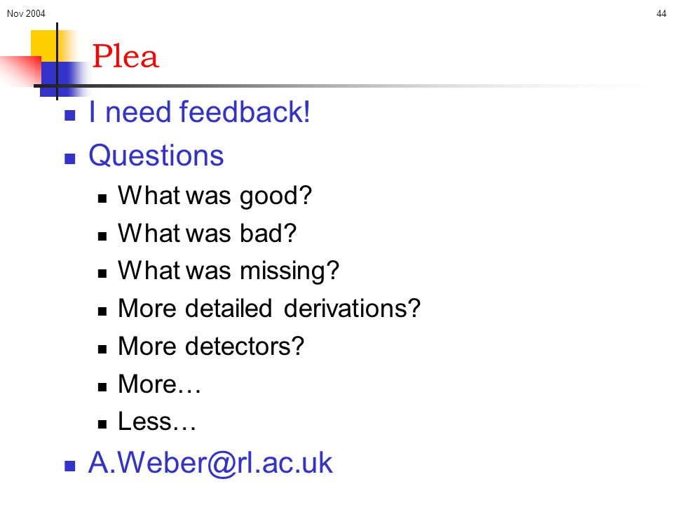 Plea I need feedback! Questions A.Weber@rl.ac.uk What was good