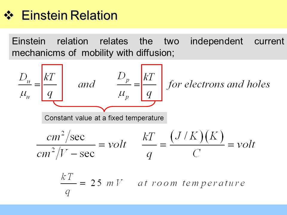 Einstein Relation Einstein relation relates the two independent current mechanicms of mobility with diffusion;