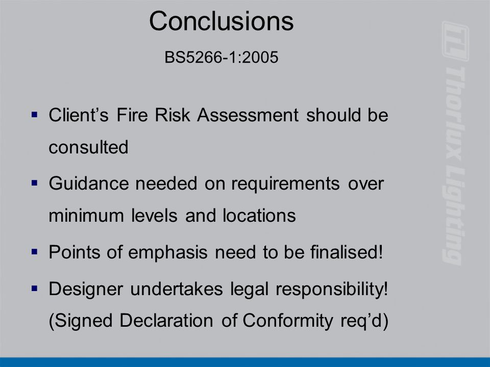 Conclusions BS5266-1:2005 Client's Fire Risk Assessment should be consulted. Guidance needed on requirements over minimum levels and locations.