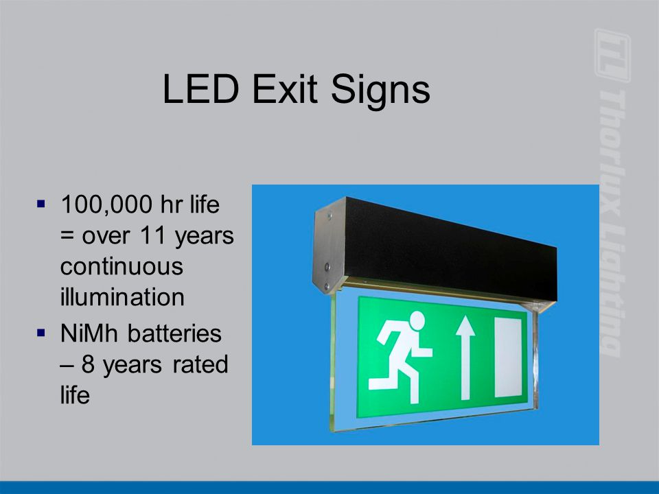 LED Exit Signs 100,000 hr life = over 11 years continuous illumination
