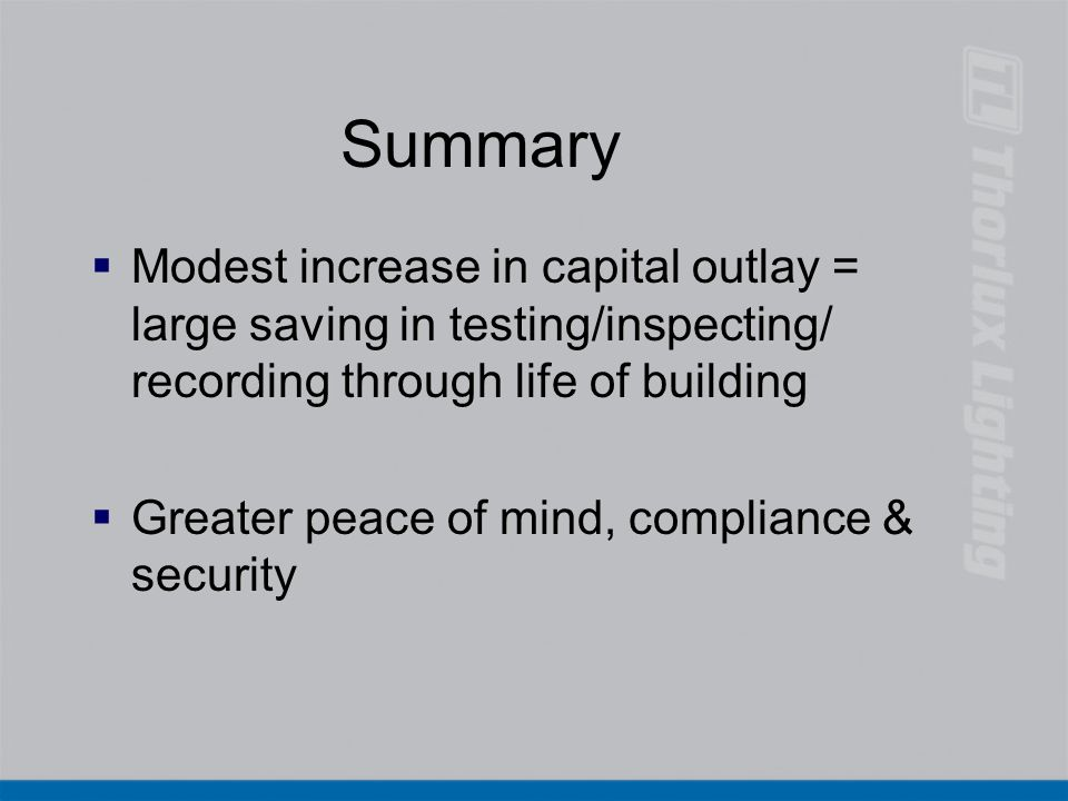 Summary Modest increase in capital outlay = large saving in testing/inspecting/ recording through life of building.