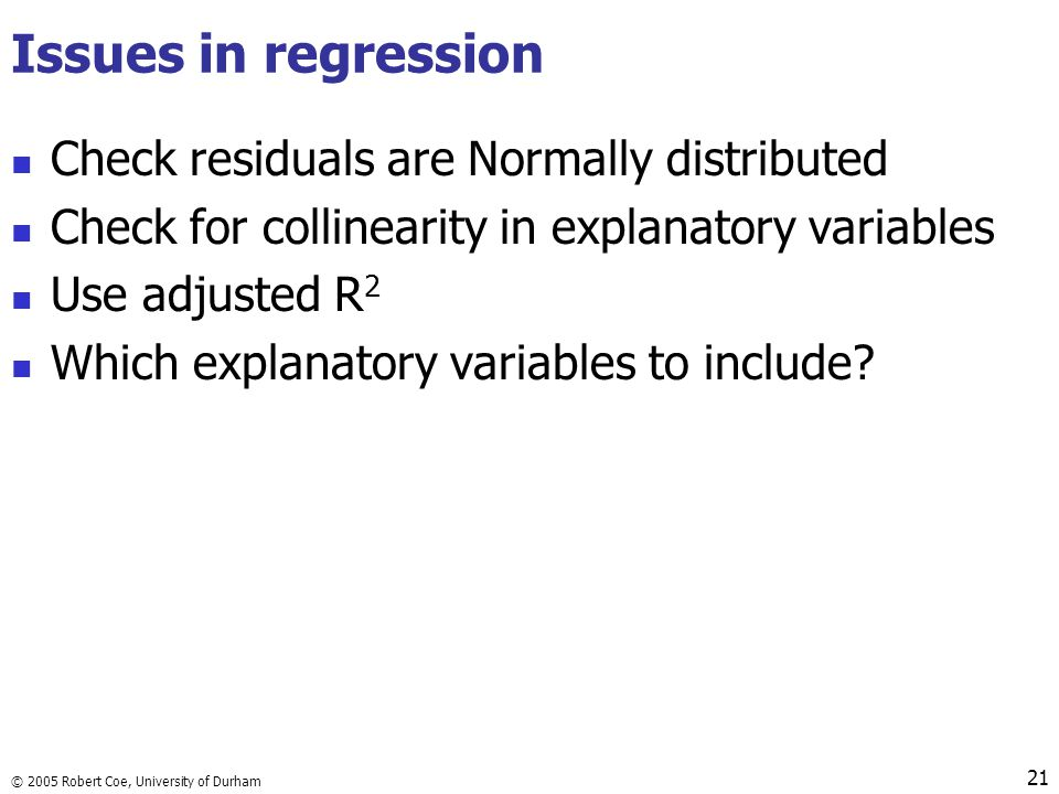 Issues in regression Check residuals are Normally distributed
