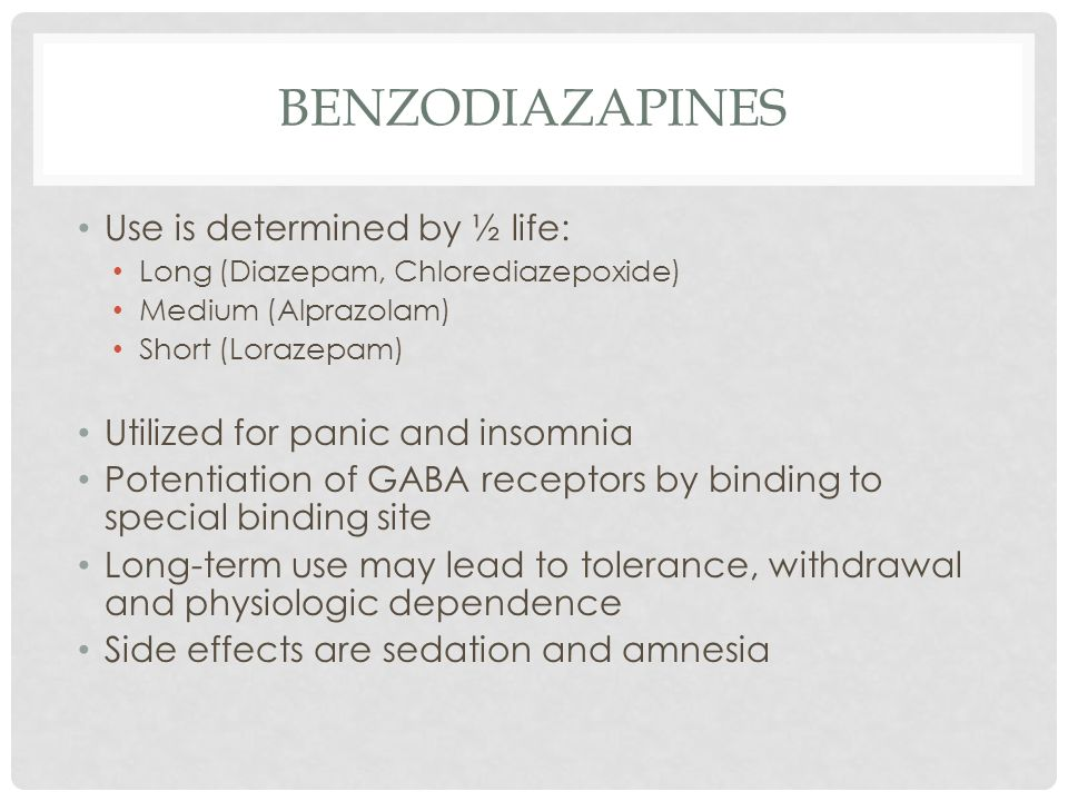 BENZODIAZAPINES Use is determined by ½ life: