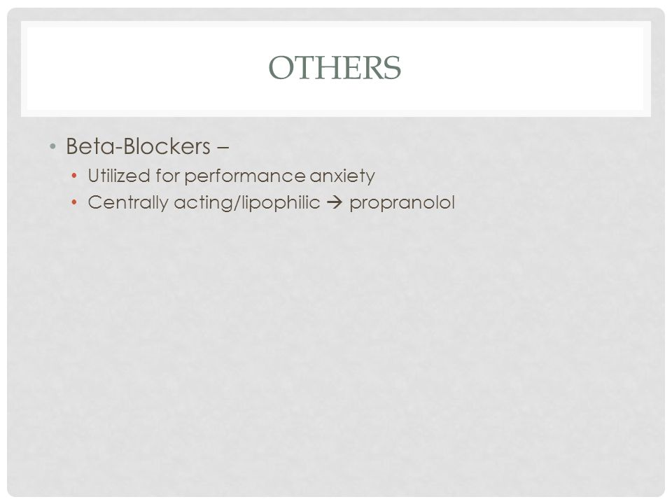 Others Beta-Blockers – Utilized for performance anxiety
