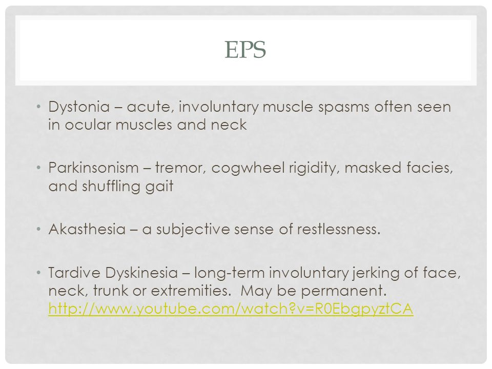 EPS Dystonia – acute, involuntary muscle spasms often seen in ocular muscles and neck.