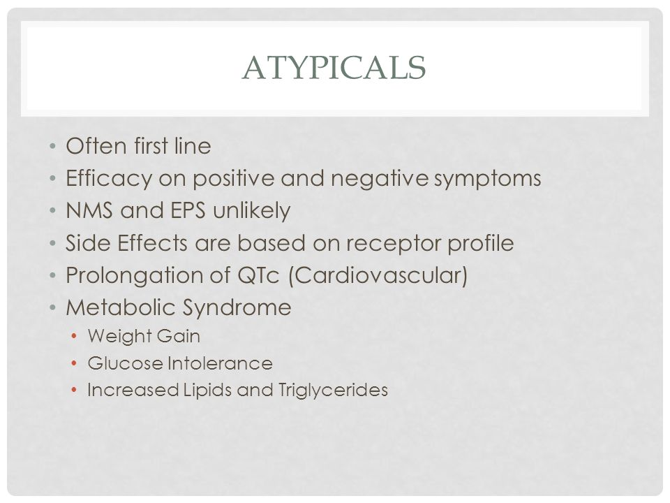ATYPICALS Often first line Efficacy on positive and negative symptoms