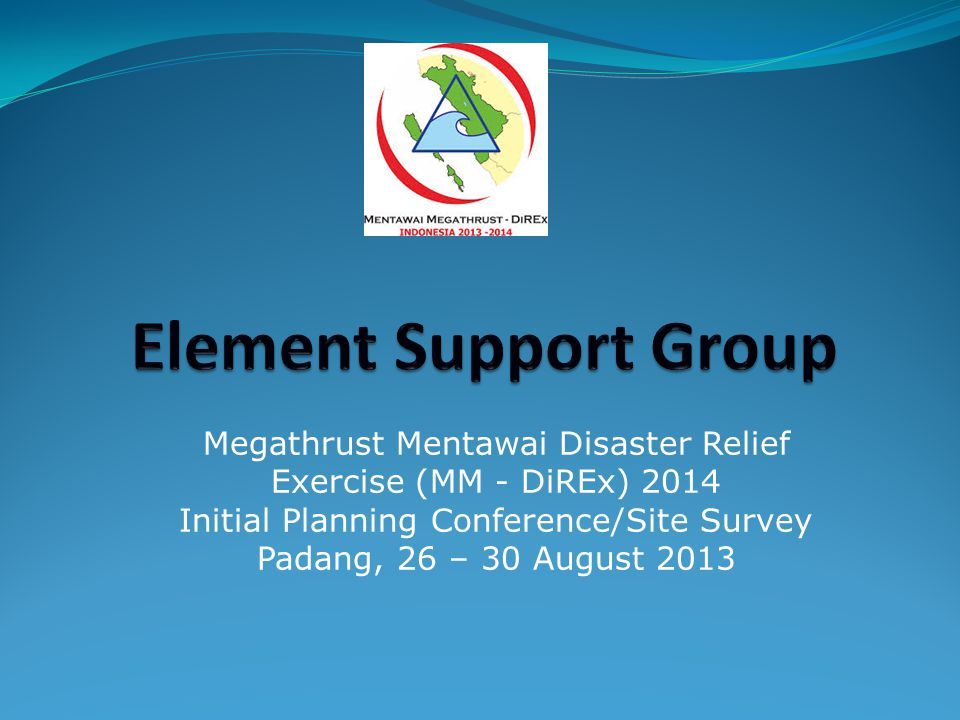Element Support Group Megathrust Mentawai Disaster Relief Exercise (MM - DiREx) 2014. Initial Planning Conference/Site Survey.