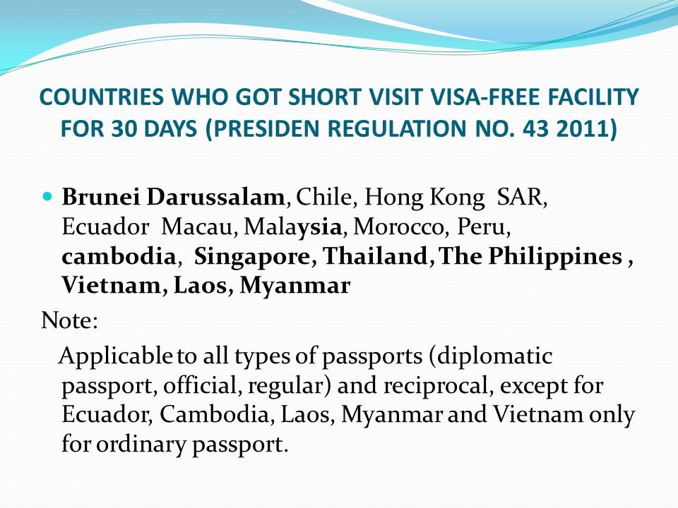 COUNTRIES WHO GOT SHORT VISIT VISA-FREE FACILITY FOR 30 DAYS (PRESIDEN REGULATION NO. 43 2011)