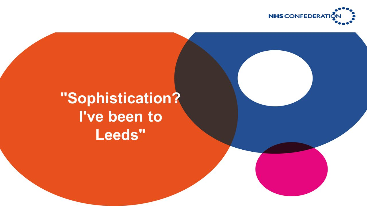 Sophistication I ve been to Leeds