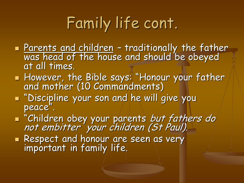 Family life cont. Parents and children – traditionally the father was head of the house and should be obeyed at all times.