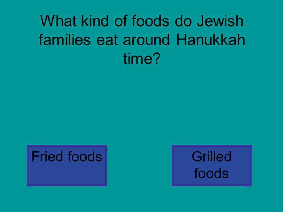 What kind of foods do Jewish families eat around Hanukkah time
