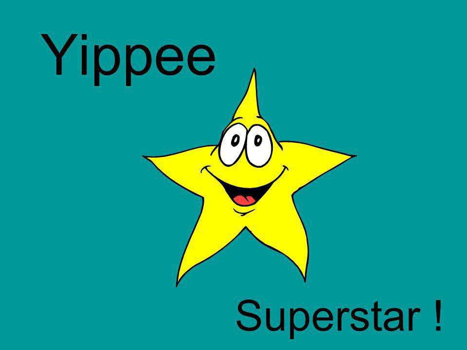 Yippee Superstar !