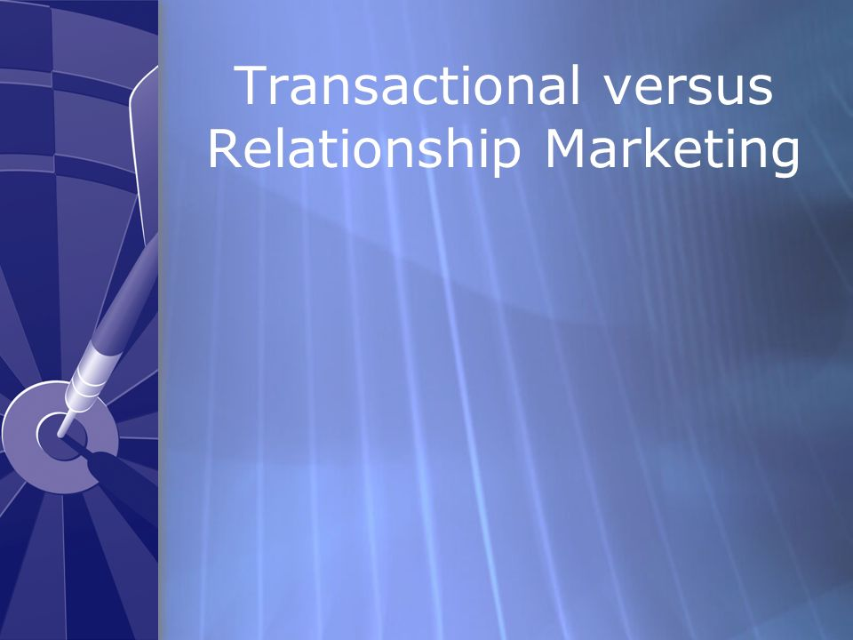 Transactional versus Relationship Marketing
