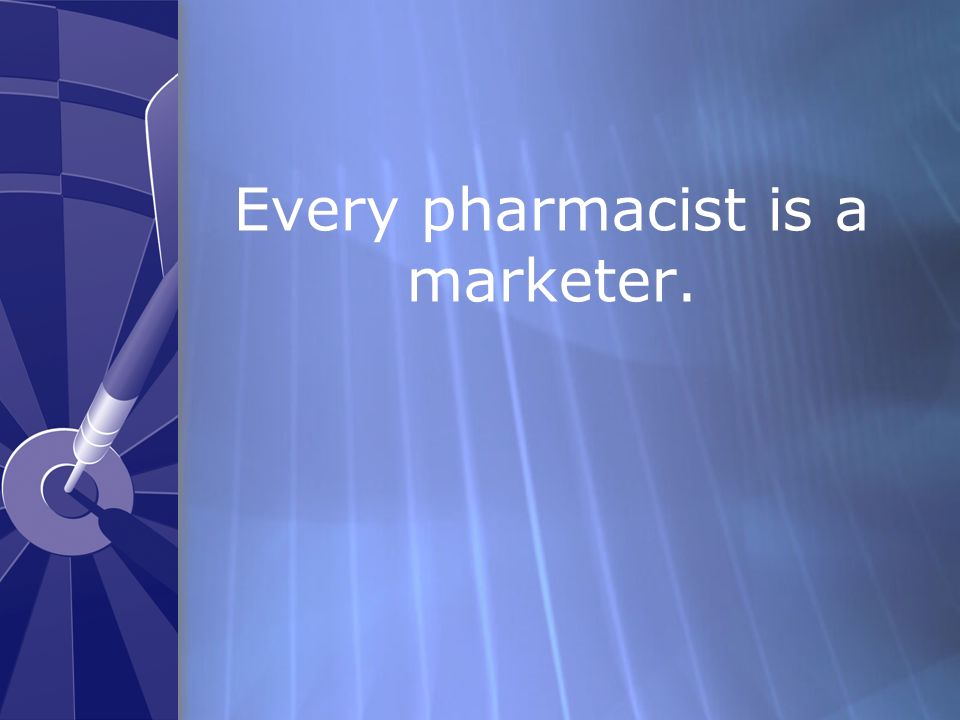 Every pharmacist is a marketer.