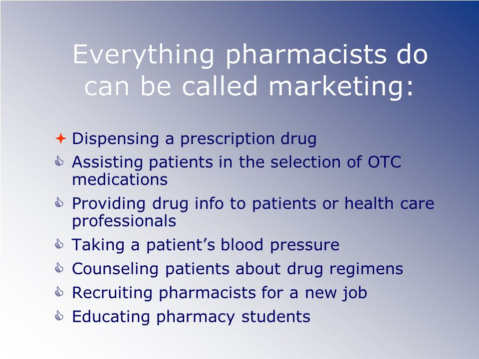 Everything pharmacists do can be called marketing: